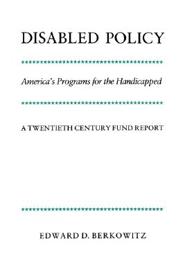 Image for Disabled Policy: America's Programs for the Handicapped: A Twentieth Century Fund Report