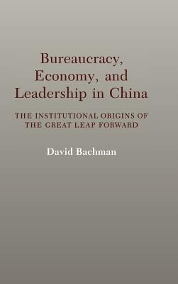 Image for Bureaucracy, Economy, and Leadership in China: The Institutional Origins of the Great Leap Forward