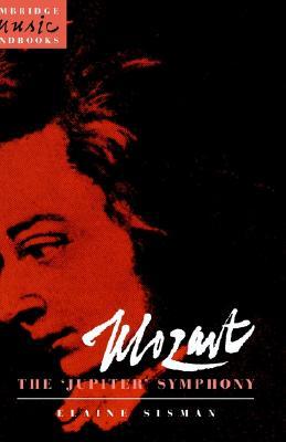 Mozart: The 'Jupiter' Symphony (Cambridge Music Handbooks), Sisman, Elaine R.