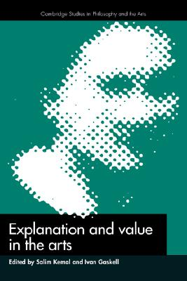 Explanation and Value in the Arts (Cambridge Studies in Philosophy and the Arts)