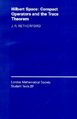 Image for Hilbert Space: Compact Operators and the Trace Theorem (London Mathematical Society Student Texts)