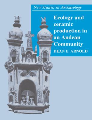 Image for Ecology and Ceramic Production in an Andean Community (New Studies in Archaeology)