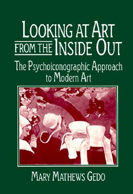 Image for Looking at Art from the Inside Out: The Psychoiconographic Approach to Modern Art (Contemporary Artists and their Critics)