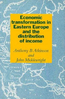 Economic Transformation in Eastern Europe and the Distribution of Income, Atkinson, Anthony Barnes; Micklewright, John