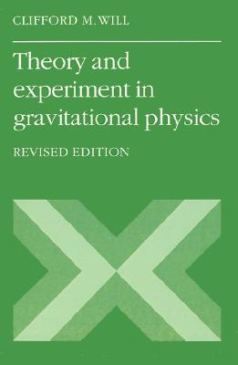 Theory and Experiment in Gravitational Physics, Revised Edition, Clifford M. Will