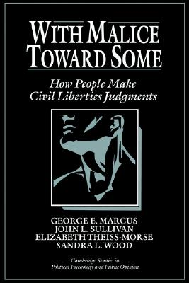 Image for With Malice toward Some: How People Make Civil Liberties Judgments (Cambridge Studies in Public Opinion and Political Psychology)