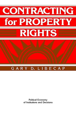 Image for Contracting for Property Rights (Political Economy of Institutions and Decisions)