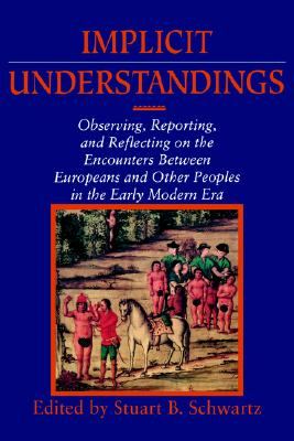 Implicit Understandings: Observing, Reporting and Reflecting on the Encounters between Europeans and Other Peoples in the Early Modern Era (Studies in Comparative Early Modern History)