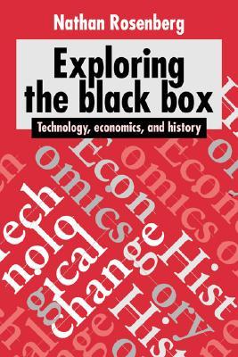 Exploring the Black Box: Technology, Economics, and History, Rosenberg, Nathan