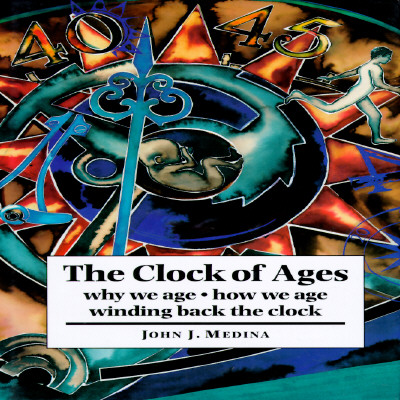 The Clock of Ages: Why We Age, How We Age, Winding Back the Clock, Medina, John J.