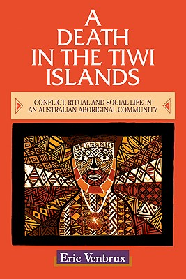 Image for A Death in the Tiwi Islands: Conflict, Ritual and Social Life in an Australian Aboriginal Community