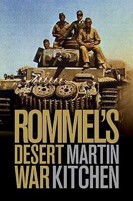 Rommel's Desert War: Waging World War II in North Africa, 1941-1943 (Cambridge Military Histories), KITCHEN, Martin