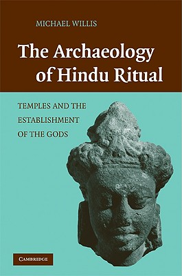 The Archaeology of Hindu Ritual: Temples and the Establishment of the Gods, Willis, Dr Michael