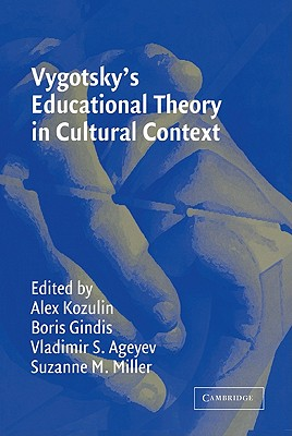 Vygotsky's Educational Theory in Cultural Context (Learning in Doing: Social, Cognitive and Computational Perspectives)