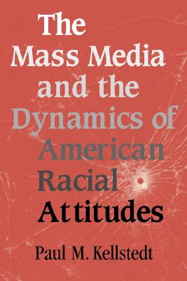 Image for The Mass Media and the Dynamics of American Racial Attitudes