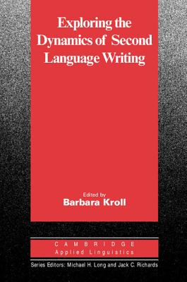 Exploring the Dynamics of Second Language Writing, Kroll, Barbara,  Long, Michael H.,  Richards, Jack C.