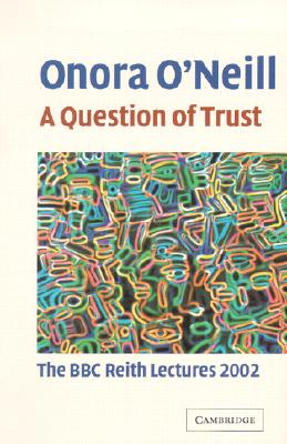 A Question of Trust: The BBC Reith Lectures 2002, O'Neill, Onora