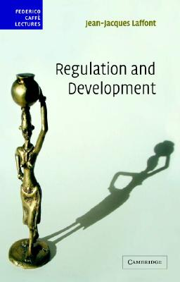 Regulation and Development (Federico Caff� Lectures), Laffont, Jean-Jacques