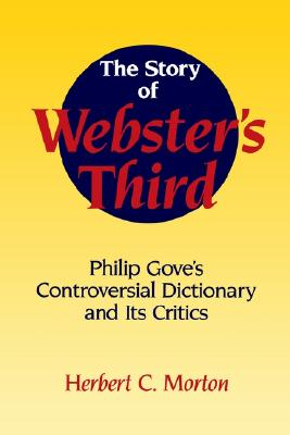 Image for The Story of Webster's Third: Philip Gove's Controversial Dictionary and its Critics