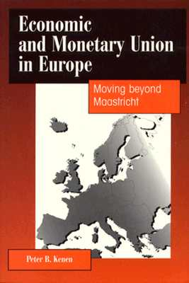 Economic and Monetary Union in Europe: Moving Beyond Maastricht, Kenen, Peter B.