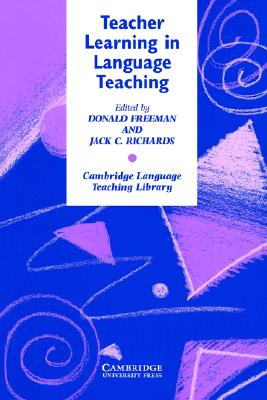 Teacher Learning in Language Teaching, Freeman, Donald,  Richards, Jack C.