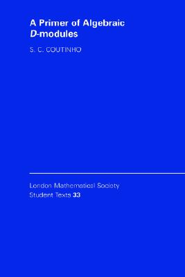 A Primer of Algebraic D-Modules (London Mathematical Society Student Texts), Coutinho, S. C.