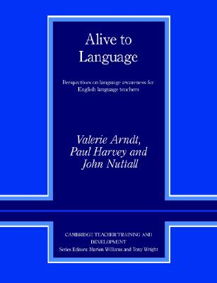 Alive to Language  Perspectives on Language Awareness for English Language Teachers, Arndt, Valerie,  Harvey, Paul (University of Exeter),  Nuttall, John (University of Exeter),  Williams, Marion,  Wright, Tony