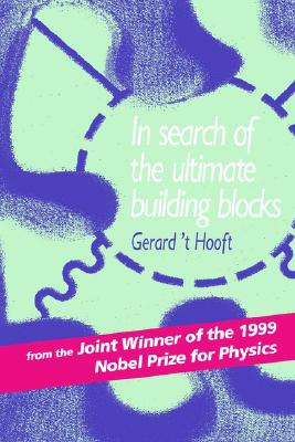 In Search of the Ultimate Building Blocks, 't Hooft, Gerard