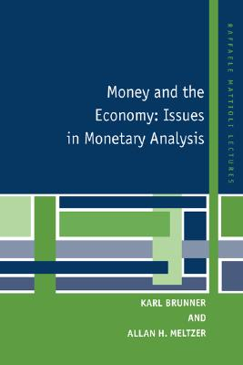 Money and the Economy: Issues in Monetary Analysis (Raffaele Mattioli Lectures), Brunner, Karl; Meltzer, Allan H.