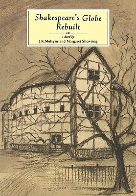 Shakespeare's Globe Rebuilt, Edited by Mulryne, J. R. Edited by Shewring, Margaret