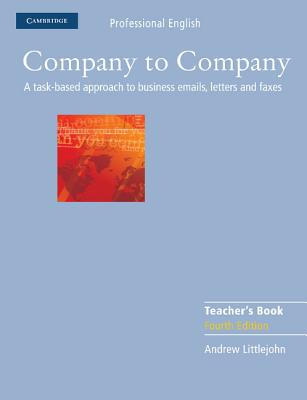 Company to Company Teacher's Book 4th Edition  A Task-based Approach to Business Emails, Letters and Faxes, Littlejohn, Andrew