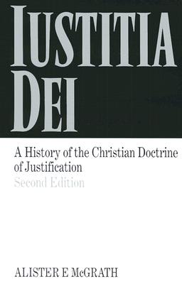 Image for Iustitia Dei: A History of the Christian Doctrine of Justification (From the Library of Morton H. Smith)