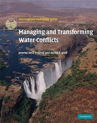 Managing and Transforming Water Conflicts (International Hydrology Series), Jerome Delli Priscoli , Aaron T. Wolf