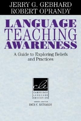 Language Teaching Awareness  A Guide to Exploring Beliefs and Practices.  A Guide to Exploring Beliefs and Practices, Gebhard, Jerry G.,  Oprandy, Robert