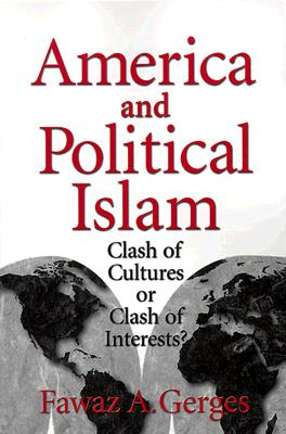 Image for America and Political Islam: Clash of Cultures or Clash of Interests?