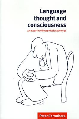 Language, Thought and Consciousness: An Essay in Philosophical Psychology, Carruthers, Peter