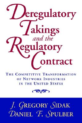 Image for Deregulatory Takings and the Regulatory Contract: The Competitive Transformation of Network Industries in the United States