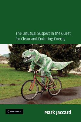 Sustainable Fossil Fuels: The Unusual Suspect in the Quest for Clean and Enduring Energy, Jaccard, Mark