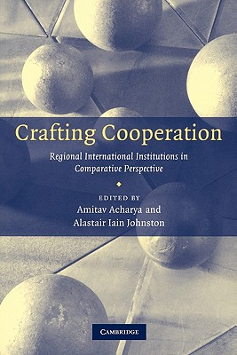 Image for Crafting Cooperation: Regional International Institutions in Comparative Perspective