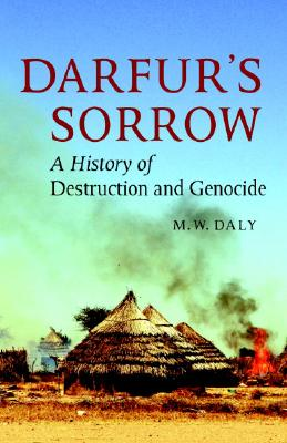 Darfur's Sorrow: A History of Destruction and Genocide, Daly, M. W.
