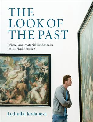 The Look of the Past: Visual and Material Evidence in Historical Practice, Jordanova, Ludmilla