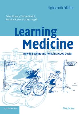 Learning Medicine: How to Become and Remain a Good Doctor, Stockill, Simon; Foster, Rosalind; Ingall, Elizabeth; Richards, Peter