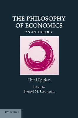 The Philosophy of Economics: An Anthology, Daniel M. Hausman
