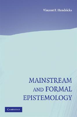 Mainstream and Formal Epistemology, Vincent F. Hendricks