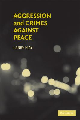 Image for Aggression and Crimes Against Peace (Philosophical and Legal Aspectrs of War and Conflict)