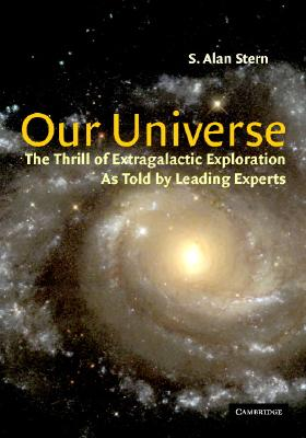 OUR UNIVERSE : THE THRILL OF EXTRAGALACT, ALAN (ED) STERN