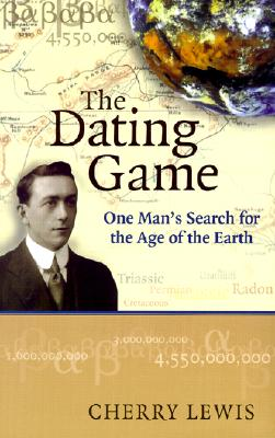 The Dating Game: One Man's Search for the Age of the Earth, Lewis, Cherry