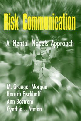 Risk Communication: A Mental Models Approach, Morgan, M. Granger; Fischhoff, Baruch; Bostrom, Ann; Atman, Cynthia J.