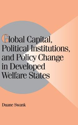 Image for Global Capital, Political Institutions, and Policy Change in Developed Welfare States (Cambridge Studies in Comparative Politics)