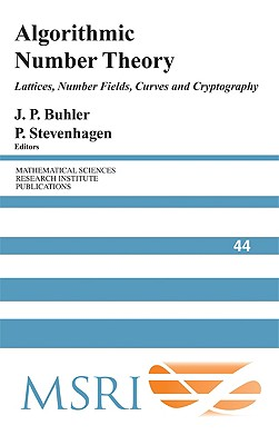 Algorithmic Number Theory: Lattices, Number Fields, Curves and Cryptography (Mathematical Sciences Research Institute Publications)